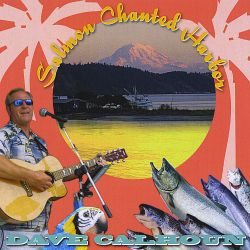 Dave Calhoun - Salmon Chanted Harbor
