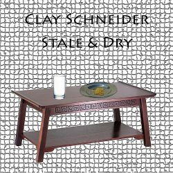Clay Schneider - Stale and Dry