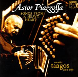 Astor Piazzolla - Songs from a Heavy Heart: Essential Tangos 1984-1989