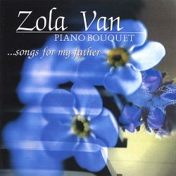 Zola Van - Piano Bouquet: Songs for My Father