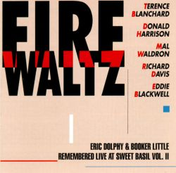 Eric Dolphy & Booker Little Remembered Live at Sweet Basil, Vol. 2: Fire Waltz