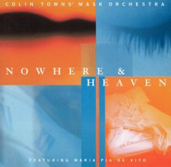 Colin Towns' Mask Orchestra - Nowhere & Heaven