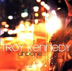 Troy Kennedy - Undone