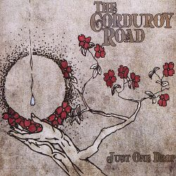 The Corduroy Road - Just One Drop