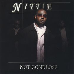Nittie - Not Gone Lose