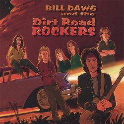 Bill Dawg - Bill Dawg and the Dirt Road Rockers