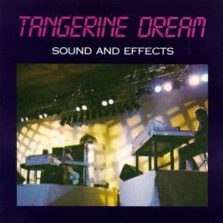 Tangerine Dream - Sound and Effects