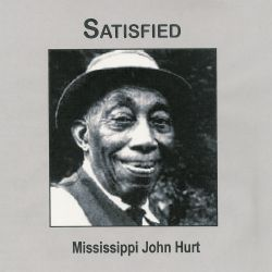 Mississippi John Hurt - Satisfied