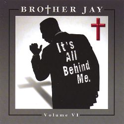 Brother Jay - It's All Behind Me,  Vol. 6