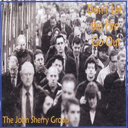 John Sherry - Don't Let the Fire Go Out