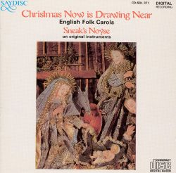 Sneak's Noyse - Christmas Now Is Drawing Near: English Folk Carols