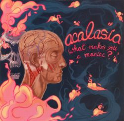 Acalasia - What Makes You A Maniac?