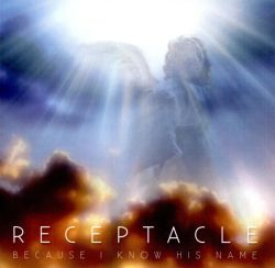 Receptacle - Because I Know His Name
