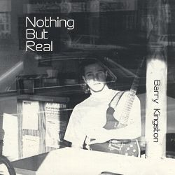 Barry Kingston - Nothing But Real