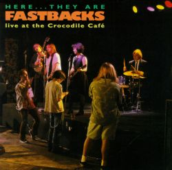 Here They Are: Fastbacks Live at Crocodile Cafe