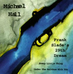 Michael Hall - Frank Slade's 29th Dream