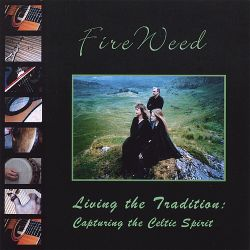 Fireweed - Living the Tradition: Capturing the Celtic Spirit