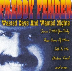 Freddy Fender - Wasted Days & Wasted Nights [Direct Source]