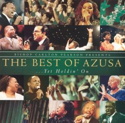 Bishop Carlton Pearson Presents the Best of Azusa... Yet Holdin' On