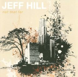 Jeff Hill - Not That Far