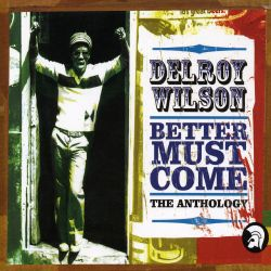 Better Must Come: The Anthology - Delroy Wilson | Songs