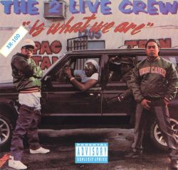 The 2 Live Crew Is What We Are