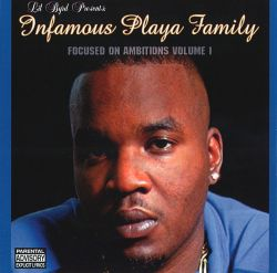 Infamous Playa Family - Focused on Ambitions