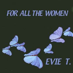 Evie T. - For All the Women