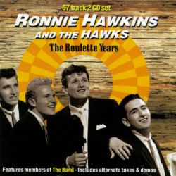 The Roulette Years - Ronnie Hawkins & the Hawks Songs