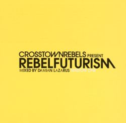 Damian Lazarus / Crosstown Rebels - Rebel Futurism Session One