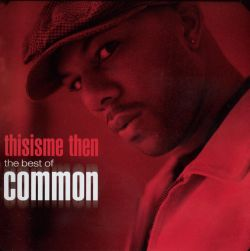Thisisme Then: The Best of Common