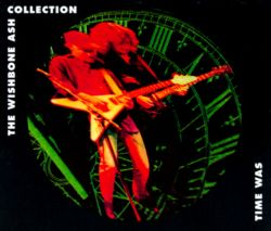 Time Was: The Wishbone Ash Collection