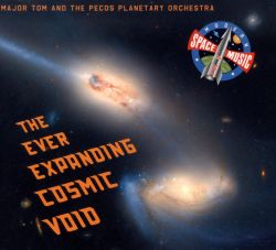 Major Tom & the Pecos Planetary Orchestra - The Ever Expanding Cosmic Void
