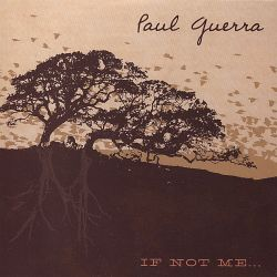 Paul Guerra - If Not Me . . .