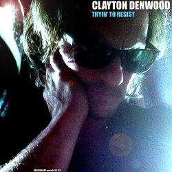 Clayton Denwood - Tryin' to Resist