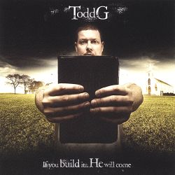 Todd G - If You Build It, He Will Come