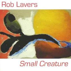 Rob Lavers - Small Creature