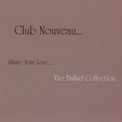 Club Nouveau - Share Your Love: The Ballad Collection