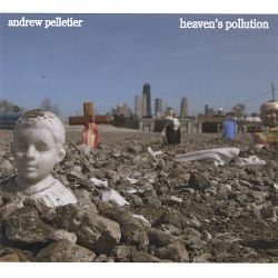 Andrew Pelletier - Heaven's Pollution