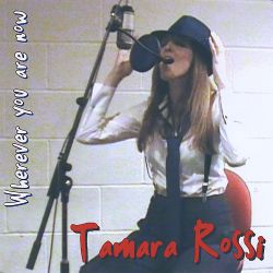Tamara Rossi - Wherever You Are Now