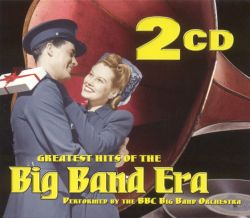 Greatest Hits of the Big Band Era