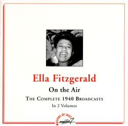 Ella Fitzgerald - On the Air: The Complete 1940 Broadcasts