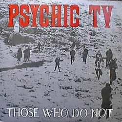 Psychic TV - Those Who Do Not
