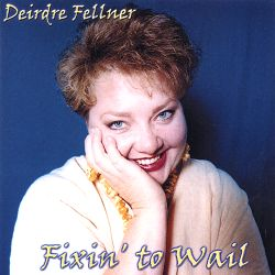 Deirdre Fellner - Fixin' to Wail