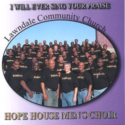 Hope House Men's Choir - I Will Ever Sing Your Praise