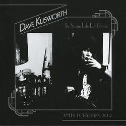 Dave Kusworth - In Some Life Let Gone: An Anthology 1977-2007