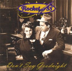 Rocket 88 - Don't Say Goodnight