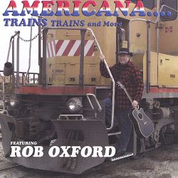Rob Oxford - Americana...Trains, Trains and More