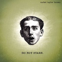 Rachel Taylor Brown - Do Not Stare