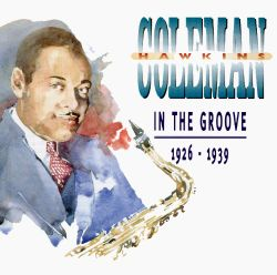 Coleman Hawkins - In the Groove 1926-1939